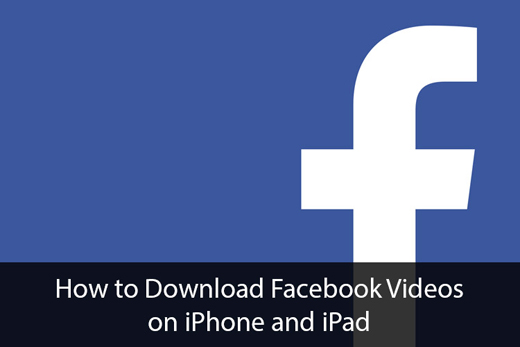Download Facebook Videos on iPhone And iPad
